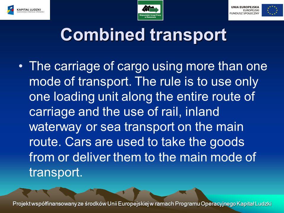 Projekt współfinansowany ze środków Unii Europejskiej w ramach Programu Operacyjnego Kapitał Ludzki Combined transport The carriage of cargo using mor