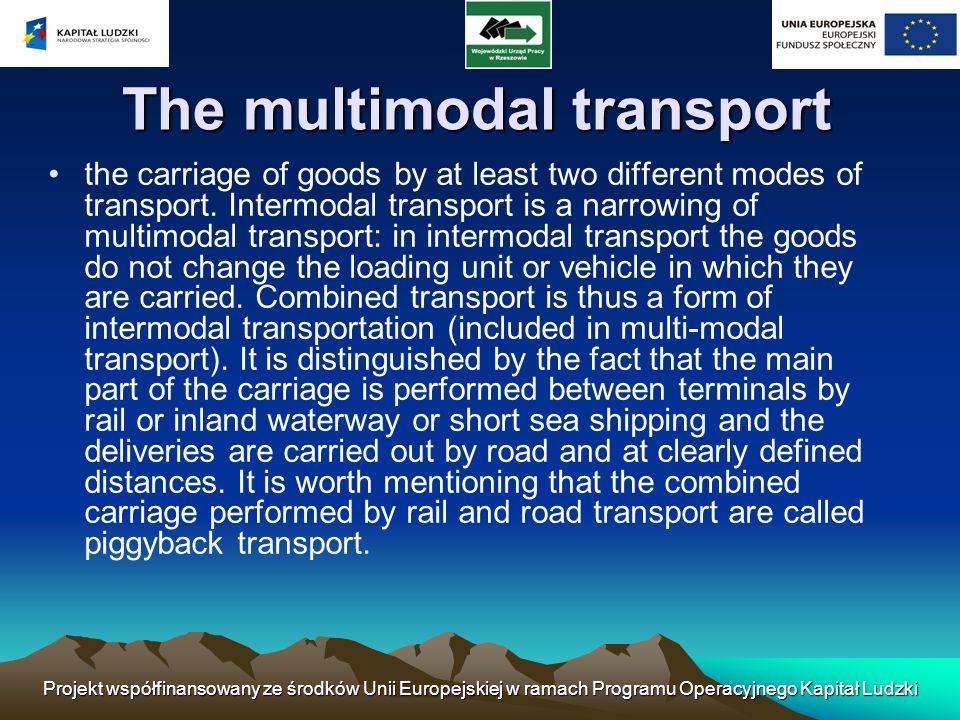 Projekt współfinansowany ze środków Unii Europejskiej w ramach Programu Operacyjnego Kapitał Ludzki The multimodal transport the carriage of goods by