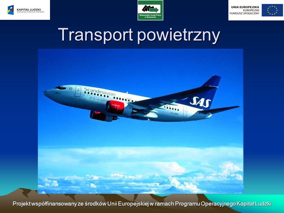 Projekt współfinansowany ze środków Unii Europejskiej w ramach Programu Operacyjnego Kapitał Ludzki Transport lotniczy – przemieszczanie drogą powietrzną osób lub towarów.