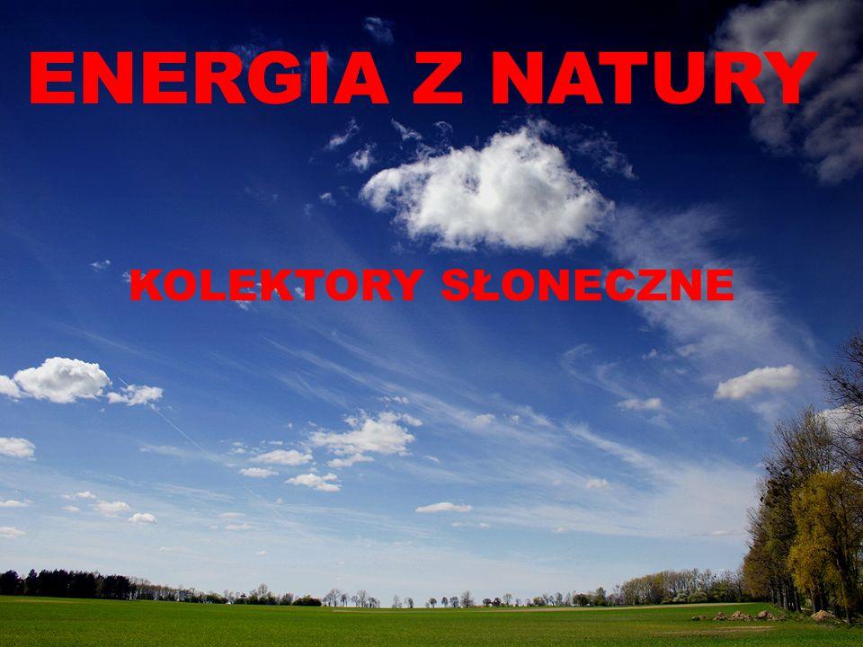 ENERGIA Z NATURY KOLEKTORY SŁONECZNE