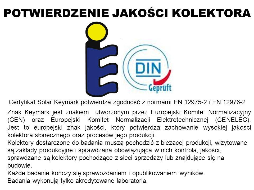 POTWIERDZENIE JAKOŚCI KOLEKTORA Znak Keymark jest znakiem utworzonym przez Europejski Komitet Normalizacyjny (CEN) oraz Europejski Komitet Normalizacj