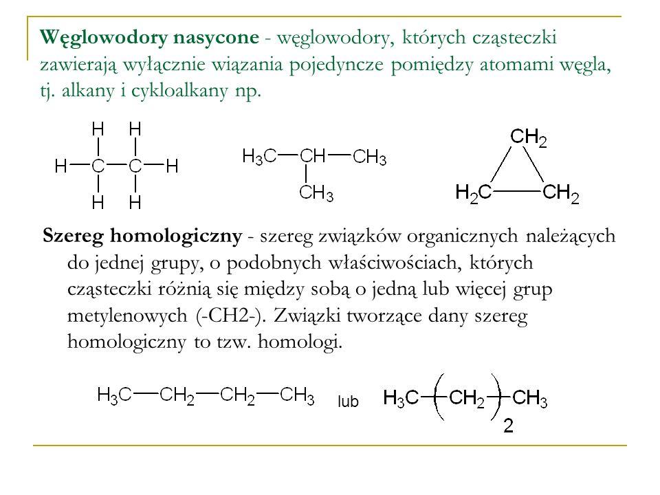 Węglowodory nasycone - węglowodory, których cząsteczki zawierają wyłącznie wiązania pojedyncze pomiędzy atomami węgla, tj. alkany i cykloalkany np. Sz