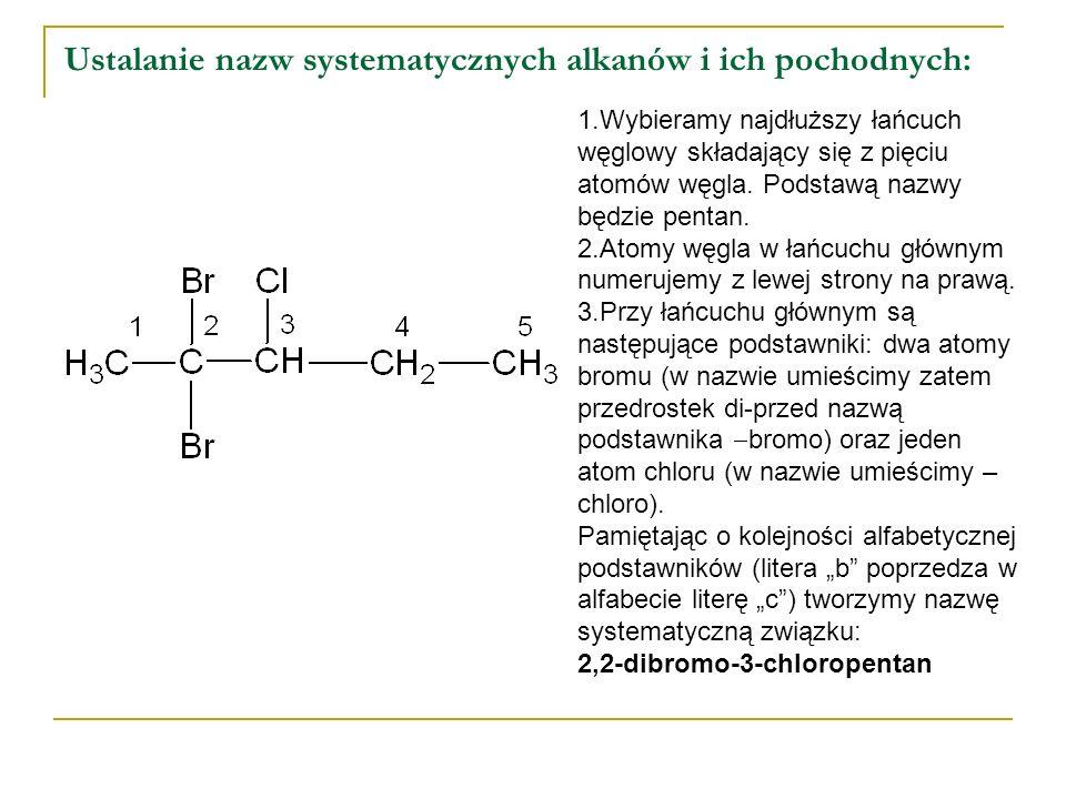Ustalanie nazw systematycznych alkanów i ich pochodnych: 1.Wybieramy najdłuższy łańcuch węglowy składający się z pięciu atomów węgla.