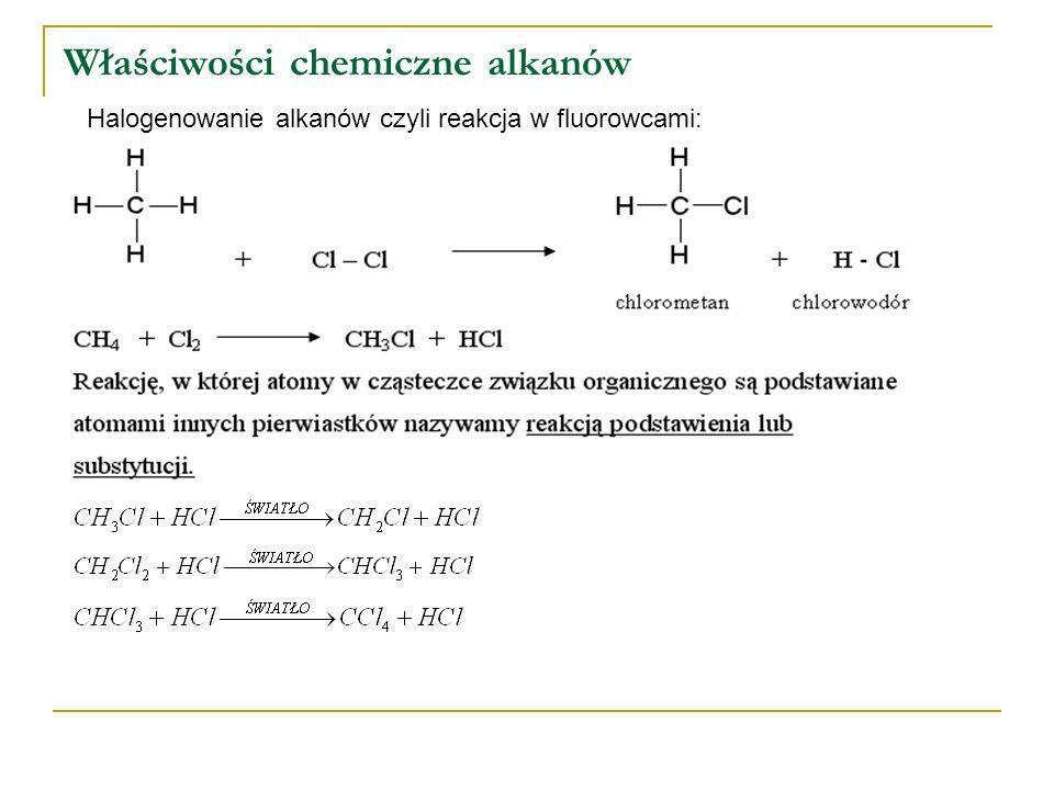 Właściwości chemiczne alkanów Halogenowanie alkanów czyli reakcja w fluorowcami: