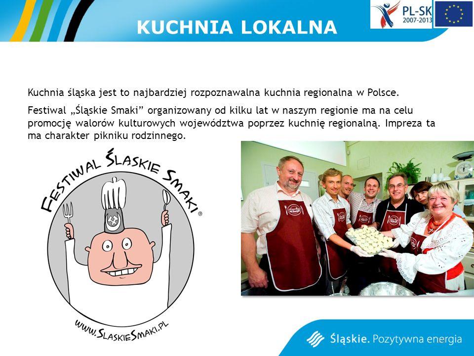 KUCHNIA LOKALNA Kuchnia śląska jest to najbardziej rozpoznawalna kuchnia regionalna w Polsce. Festiwal Śląskie Smaki organizowany od kilku lat w naszy