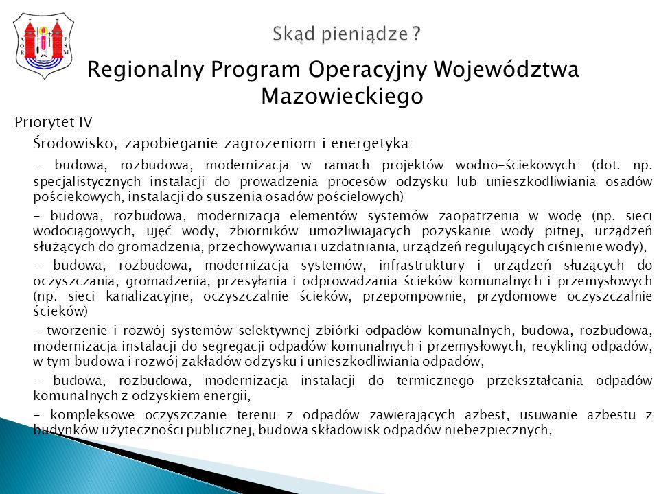 Regionalny Program Operacyjny Województwa Mazowieckiego Priorytet IV Środowisko, zapobieganie zagrożeniom i energetyka: - budowa, rozbudowa, modernizacja w ramach projektów wodno-ściekowych: (dot.