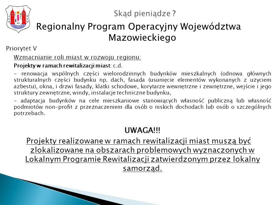 Regionalny Program Operacyjny Województwa Mazowieckiego Priorytet V Wzmacnianie roli miast w rozwoju regionu: Projekty w ramach rewitalizacji miast: c.d.