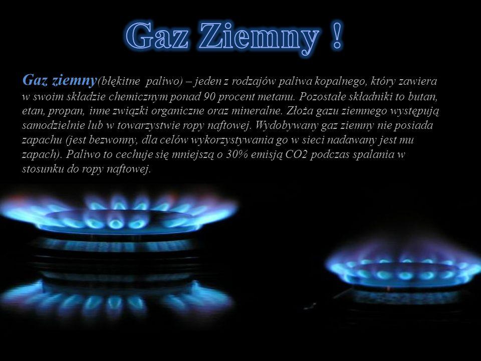 Gaz ziemny (błękitne paliwo) – jeden z rodzajów paliwa kopalnego, który zawiera w swoim składzie chemicznym ponad 90 procent metanu.