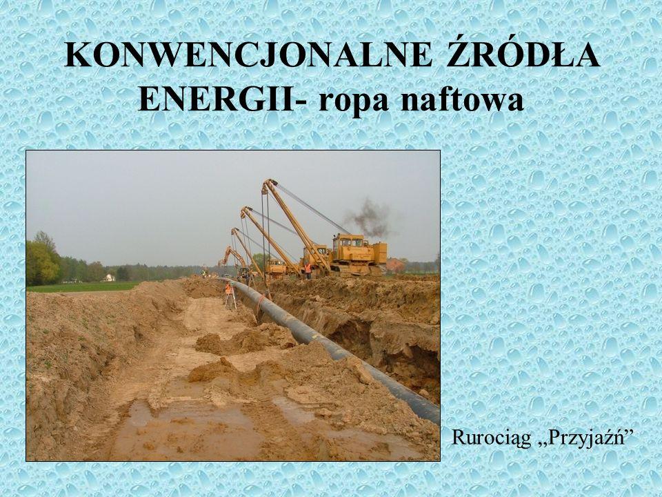 Rurociąg Przyjaźń KONWENCJONALNE ŹRÓDŁA ENERGII- ropa naftowa