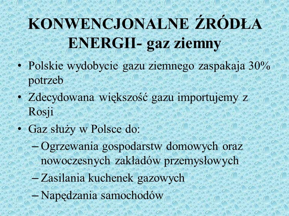 Polskie wydobycie gazu ziemnego zaspakaja 30% potrzeb Zdecydowana większość gazu importujemy z Rosji Gaz służy w Polsce do: – Ogrzewania gospodarstw d