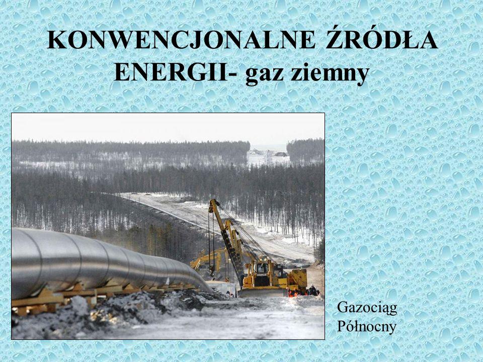 Gazociąg Północny KONWENCJONALNE ŹRÓDŁA ENERGII- gaz ziemny