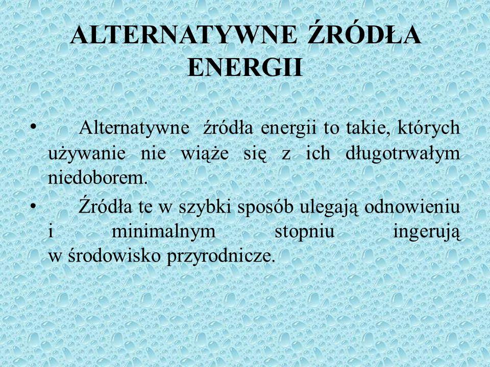 ALTERNATYWNE ŹRÓDŁA ENERGII Alternatywne źródła energii to takie, których używanie nie wiąże się z ich długotrwałym niedoborem. Źródła te w szybki spo