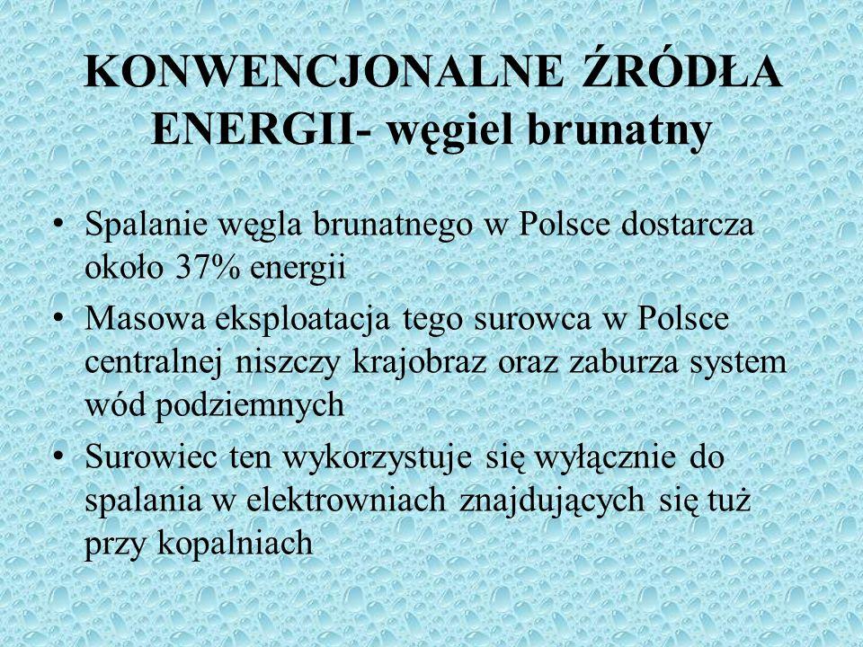 Spalanie węgla brunatnego w Polsce dostarcza około 37% energii Masowa eksploatacja tego surowca w Polsce centralnej niszczy krajobraz oraz zaburza sys