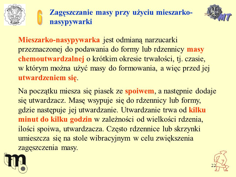 22 Zagęszczanie masy przy użyciu mieszarko- nasypywarki Mieszarko-nasypywarka jest odmianą narzucarki przeznaczonej do podawania do formy lub rdzennic