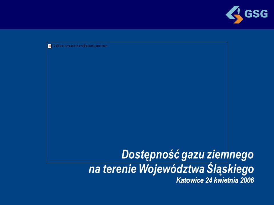 Dostępność gazu ziemnego na terenie Województwa Śląskiego Katowice 24 kwietnia 2006