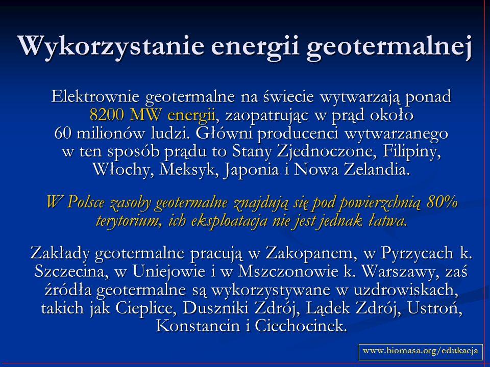 Wykorzystanie energii geotermalnej Elektrownie geotermalne na świecie wytwarzają ponad 8200 MW energii, zaopatrując w prąd około 60 milionów ludzi. Gł