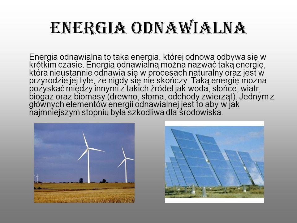 Energia odnawialna Energia odnawialna to taka energia, której odnowa odbywa się w krótkim czasie. Energią odnawialną można nazwać taką energię, która