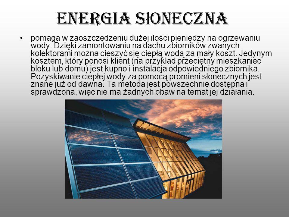 Energia s ł oneczna pomaga w zaoszczędzeniu dużej ilości pieniędzy na ogrzewaniu wody. Dzięki zamontowaniu na dachu zbiorników zwanych kolektorami moż