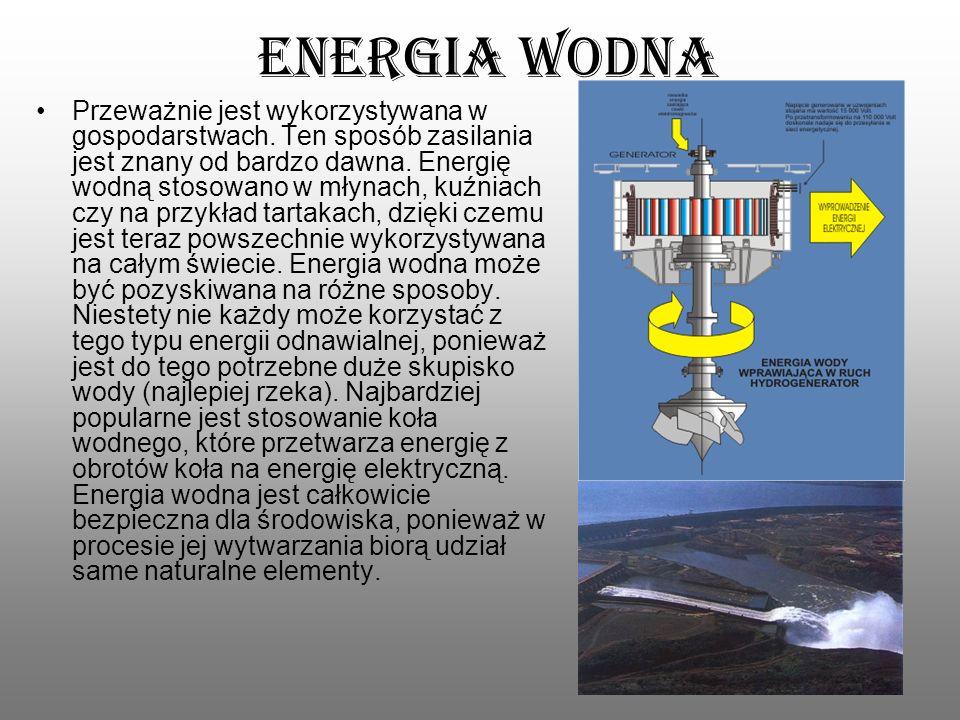 Energia wodna Przeważnie jest wykorzystywana w gospodarstwach. Ten sposób zasilania jest znany od bardzo dawna. Energię wodną stosowano w młynach, kuź