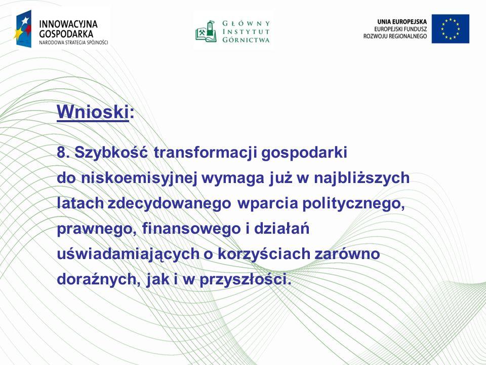Wnioski: 8. Szybkość transformacji gospodarki do niskoemisyjnej wymaga już w najbliższych latach zdecydowanego wparcia politycznego, prawnego, finanso