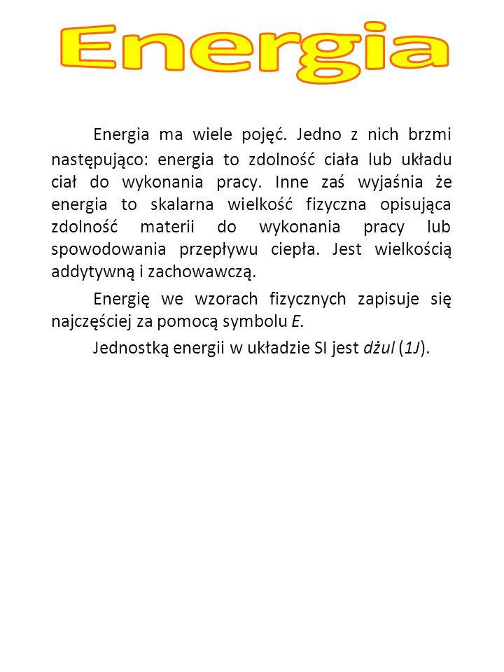 Energia ma wiele pojęć. Jedno z nich brzmi następująco: energia to zdolność ciała lub układu ciał do wykonania pracy. Inne zaś wyjaśnia że energia to