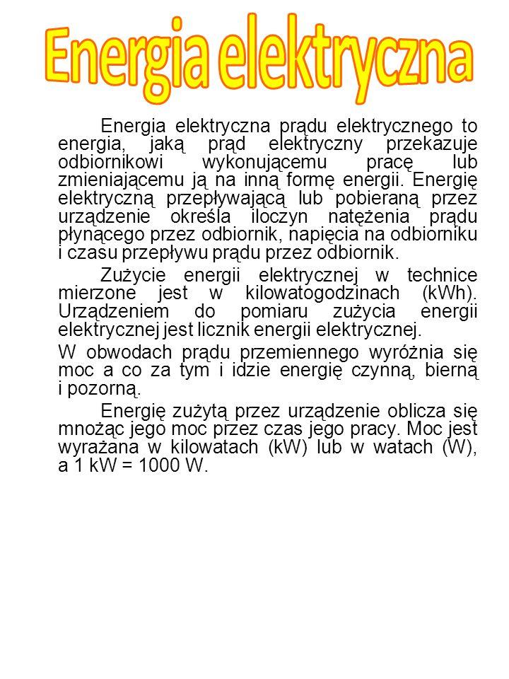 Energia elektryczna prądu elektrycznego to energia, jaką prąd elektryczny przekazuje odbiornikowi wykonującemu pracę lub zmieniającemu ją na inną form
