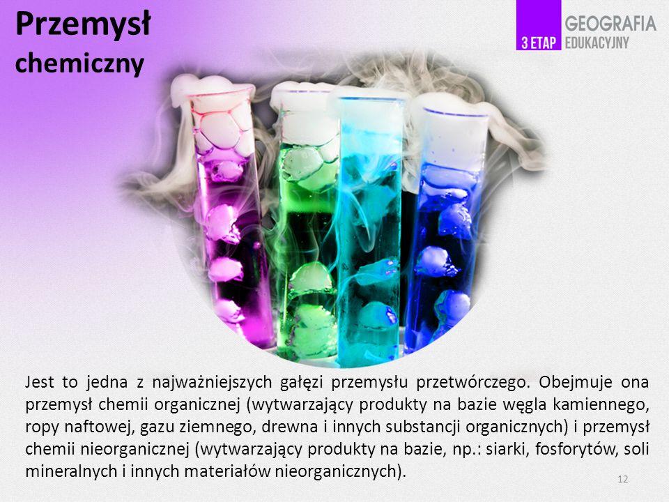 Przemysł chemiczny Jest to jedna z najważniejszych gałęzi przemysłu przetwórczego. Obejmuje ona przemysł chemii organicznej (wytwarzający produkty na