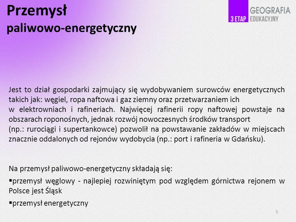 Przemysł paliwowo-energetyczny Jest to dział gospodarki zajmujący się wydobywaniem surowców energetycznych takich jak: węgiel, ropa naftowa i gaz ziemny oraz przetwarzaniem ich w elektrowniach i rafineriach.