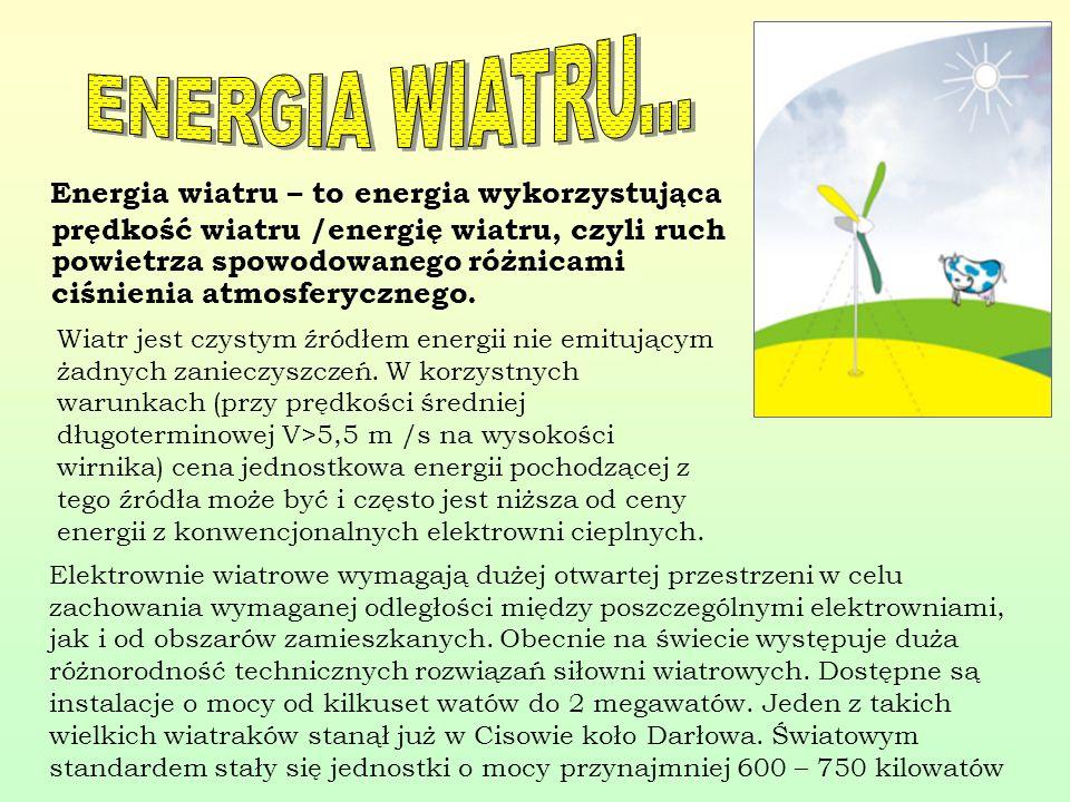 Energia wiatru – to energia wykorzystująca prędkość wiatru /energię wiatru, czyli ruch powietrza spowodowanego różnicami ciśnienia atmosferycznego. Wi