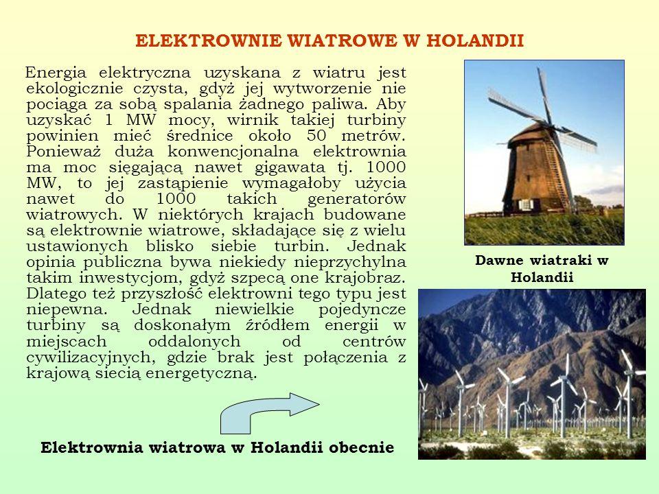 ELEKTROWNIE WIATROWE W HOLANDII Energia elektryczna uzyskana z wiatru jest ekologicznie czysta, gdyż jej wytworzenie nie pociąga za sobą spalania żadn