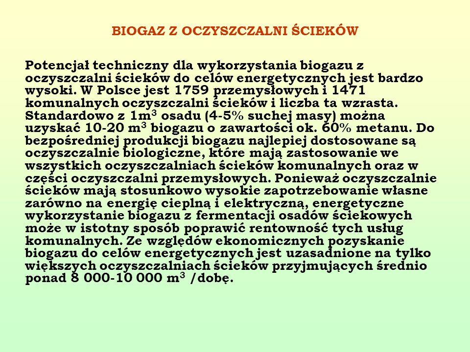 BIOGAZ Z OCZYSZCZALNI ŚCIEKÓW Potencjał techniczny dla wykorzystania biogazu z oczyszczalni ścieków do celów energetycznych jest bardzo wysoki. W Pols