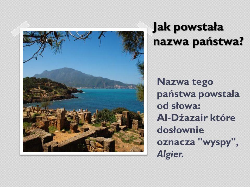 Nazwa tego państwa powstała od słowa: Al-Dżazair które dosłownie oznacza