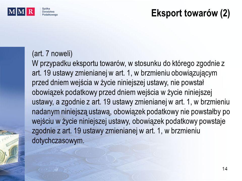 (art. 7 noweli) W przypadku eksportu towarów, w stosunku do którego zgodnie z art. 19 ustawy zmienianej w art. 1, w brzmieniu obowiązującym przed dnie