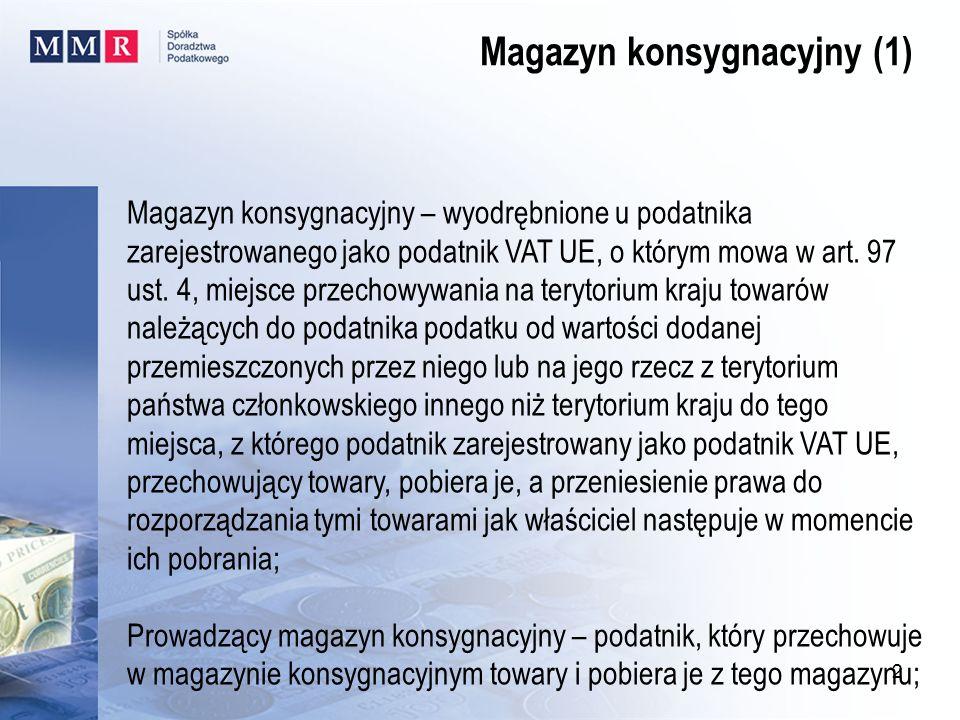 Magazyn konsygnacyjny – wyodrębnione u podatnika zarejestrowanego jako podatnik VAT UE, o którym mowa w art. 97 ust. 4, miejsce przechowywania na tery