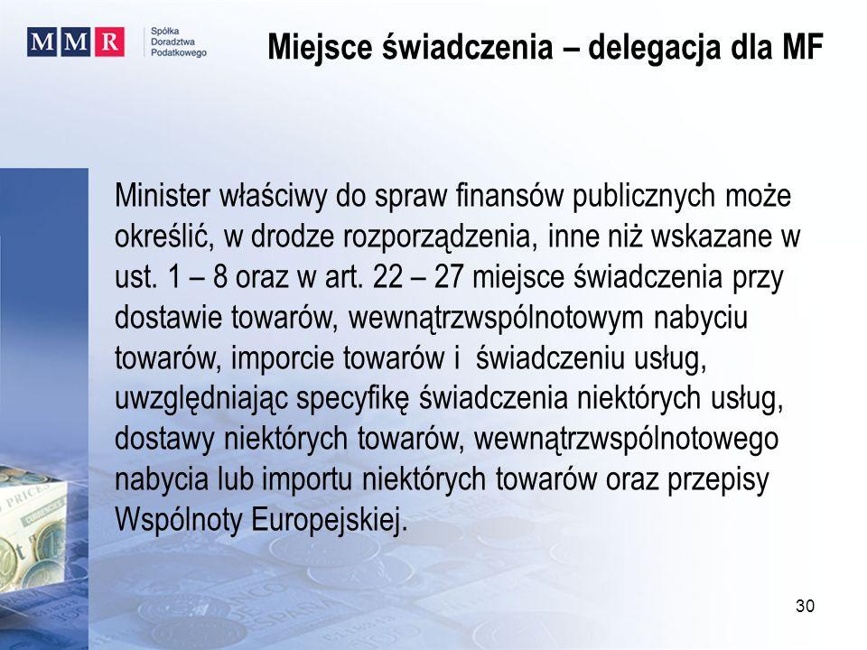 Minister właściwy do spraw finansów publicznych może określić, w drodze rozporządzenia, inne niż wskazane w ust. 1 – 8 oraz w art. 22 – 27 miejsce świ