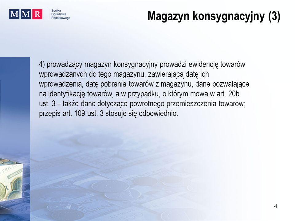 4) prowadzący magazyn konsygnacyjny prowadzi ewidencję towarów wprowadzanych do tego magazynu, zawierającą datę ich wprowadzenia, datę pobrania towaró