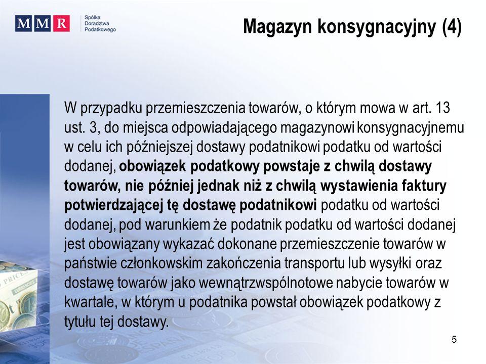 W przypadku przemieszczenia towarów, o którym mowa w art. 13 ust. 3, do miejsca odpowiadającego magazynowi konsygnacyjnemu w celu ich późniejszej dost