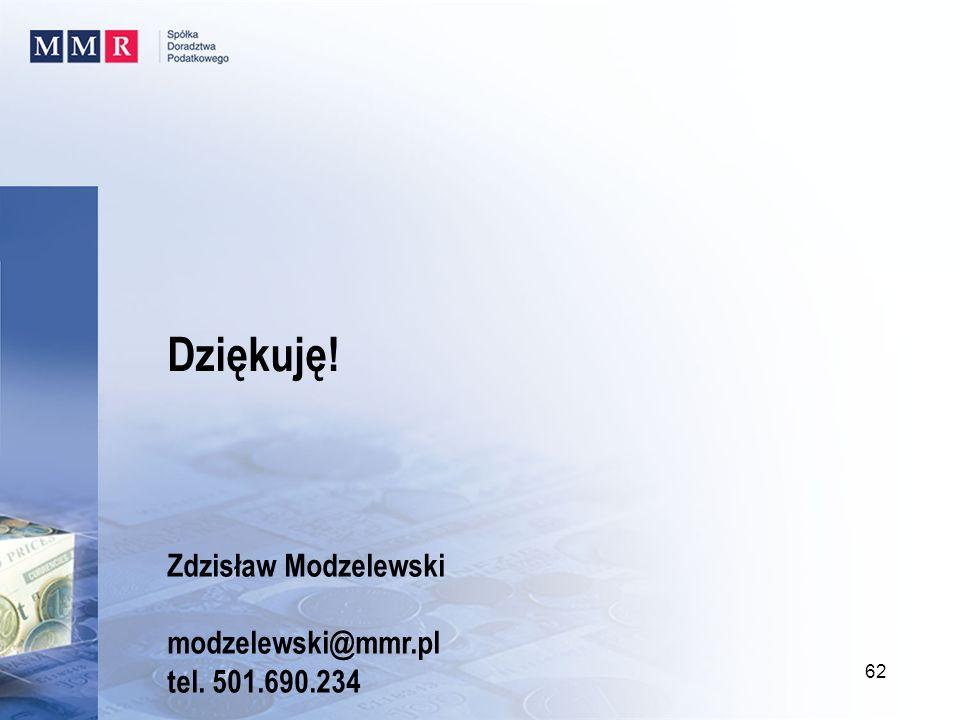 Dziękuję! 62 Zdzisław Modzelewski modzelewski@mmr.pl tel. 501.690.234