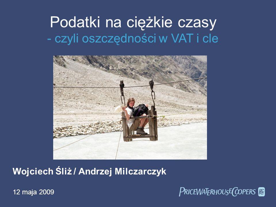 Podatki na ciężkie czasy - czyli oszczędności w VAT i cle Wojciech Śliż / Andrzej Milczarczyk 12 maja 2009