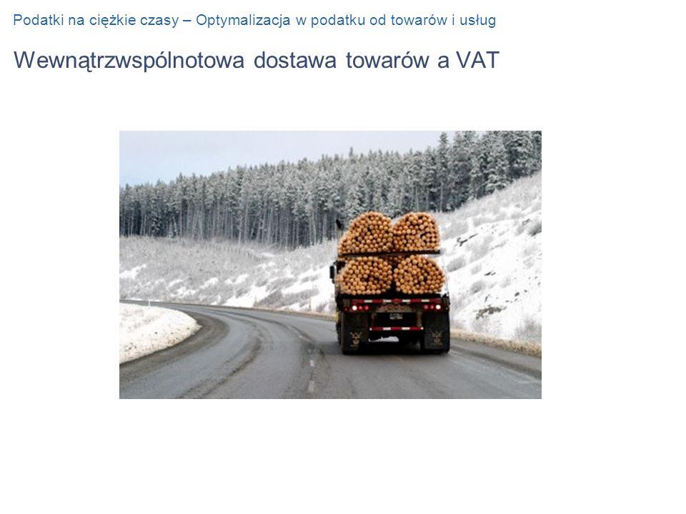 Wewnątrzwspólnotowa dostawa towarów a VAT Podatki na ciężkie czasy – Optymalizacja w podatku od towarów i usług
