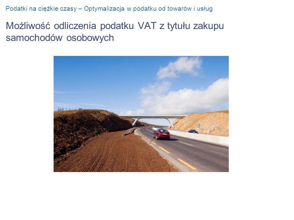 Możliwość odliczenia podatku VAT z tytułu zakupu samochodów osobowych Podatki na ciężkie czasy – Optymalizacja w podatku od towarów i usług