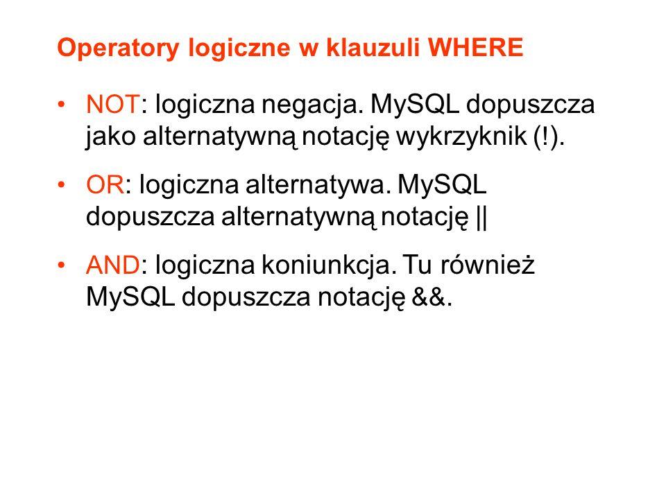 NOT : logiczna negacja. MySQL dopuszcza jako alternatywną notację wykrzyknik ( ! ). OR : logiczna alternatywa. MySQL dopuszcza alternatywną notację ||