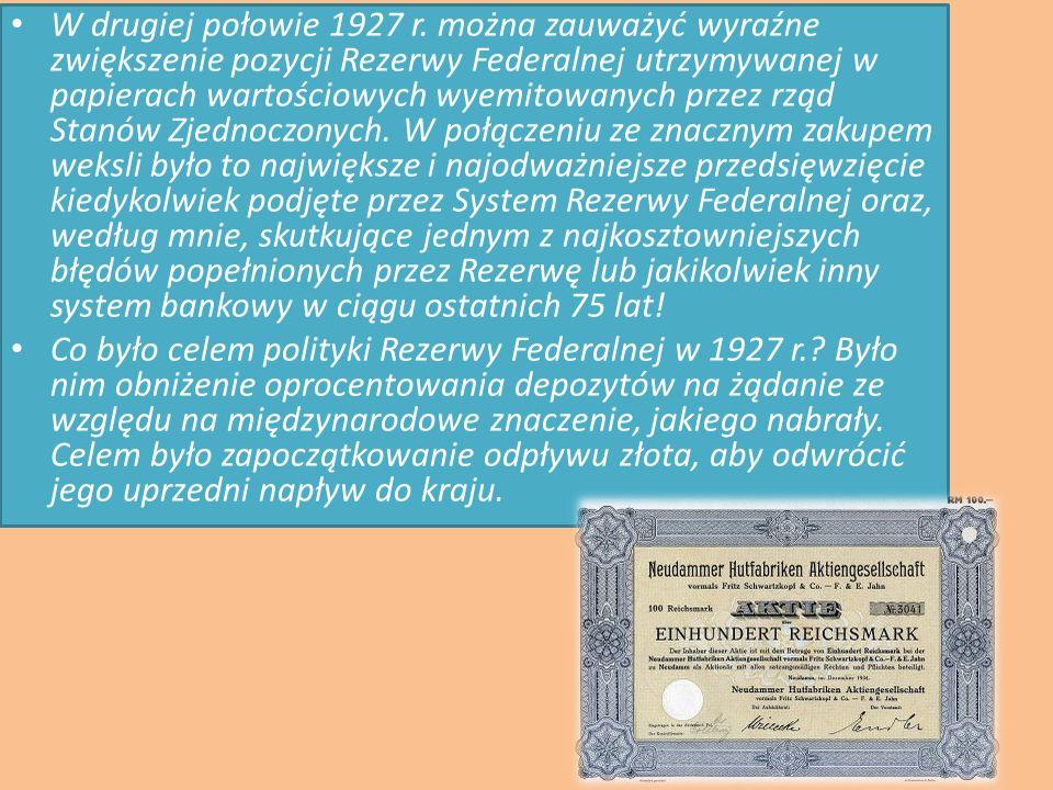 W drugiej połowie 1927 r. można zauważyć wyraźne zwiększenie pozycji Rezerwy Federalnej utrzymywanej w papierach wartościowych wyemitowanych przez rzą