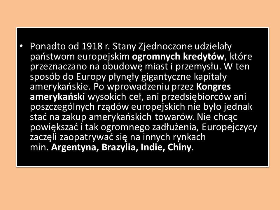 Ponadto od 1918 r. Stany Zjednoczone udzielały państwom europejskim ogromnych kredytów, które przeznaczano na obudowę miast i przemysłu. W ten sposób