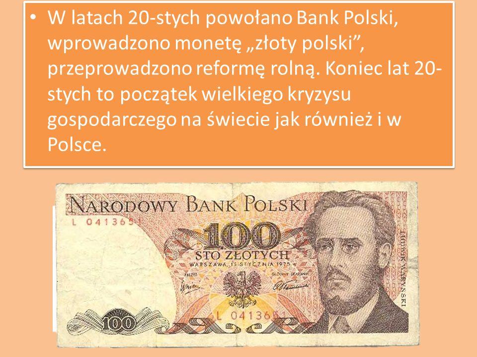 W latach 20-stych powołano Bank Polski, wprowadzono monetę złoty polski, przeprowadzono reformę rolną. Koniec lat 20- stych to początek wielkiego kryz