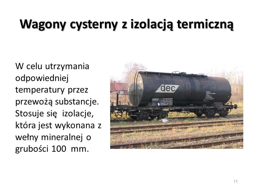 Wagony cysterny z izolacją termiczną W celu utrzymania odpowiedniej temperatury przez przewożą substancje.
