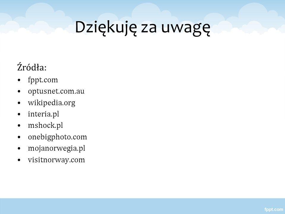 Dziękuję za uwagę Źródła: fppt.com optusnet.com.au wikipedia.org interia.pl mshock.pl onebigphoto.com mojanorwegia.pl visitnorway.com