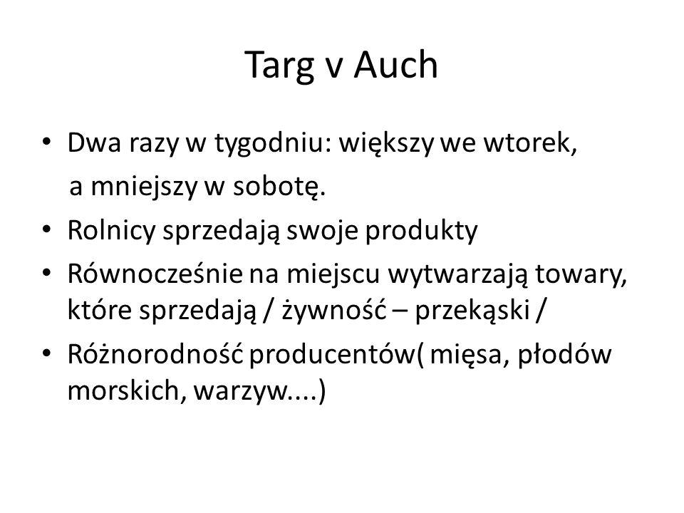 Targ v Auch Dwa razy w tygodniu: większy we wtorek, a mniejszy w sobotę.