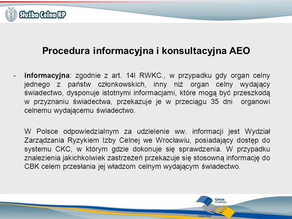 Procedura informacyjna i konsultacyjna AEO -informacyjna: zgodnie z art. 14l RWKC., w przypadku gdy organ celny jednego z państw członkowskich, inny n