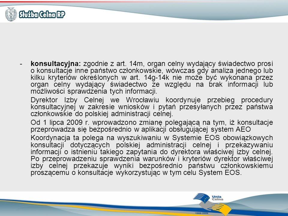 -konsultacyjna: zgodnie z art. 14m, organ celny wydający świadectwo prosi o konsultacje inne państwo członkowskie, wówczas gdy analiza jednego lub kil